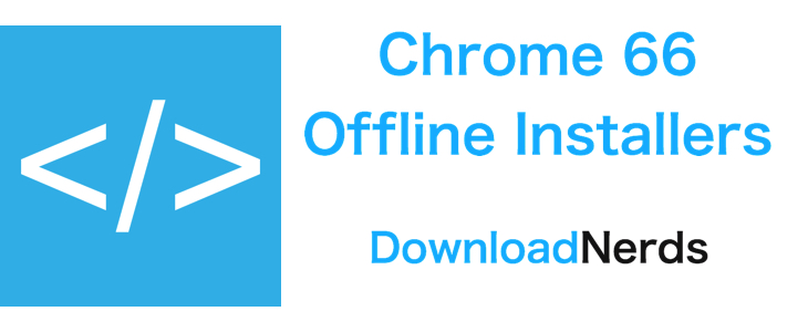 Download Chrome 66 Offline Installers