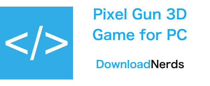 Pixel Gun 3D Game for PC