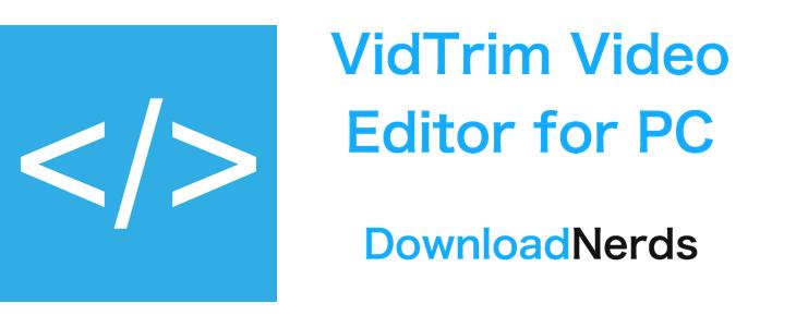 VidTrim Video Editor for PC
