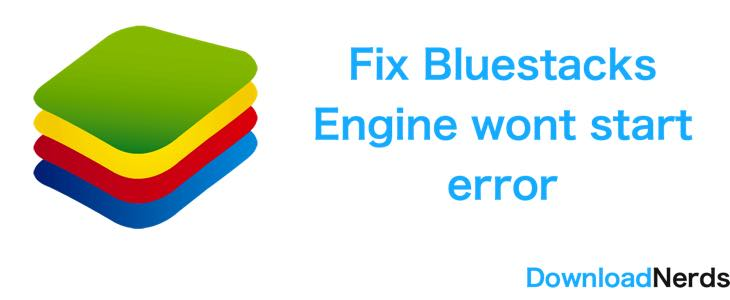 Fix Bluestacks Engine Won't Start error in Windows